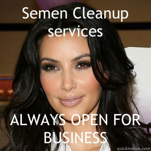 Semen Cleanup services ALWAYS OPEN FOR BUSINESS