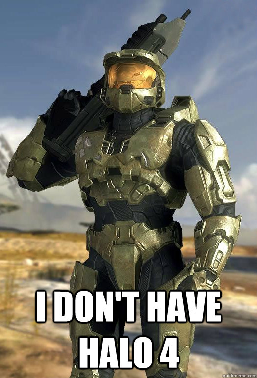 I Don't have Halo 4 -  I Don't have Halo 4  Master Chief