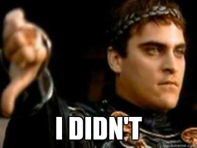I didn't  -  I didn't   Downvoting Roman