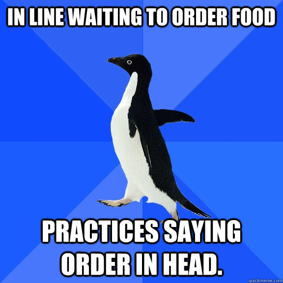 In line waiting to order food practices saying order in head.  Socially Awkward Penguin