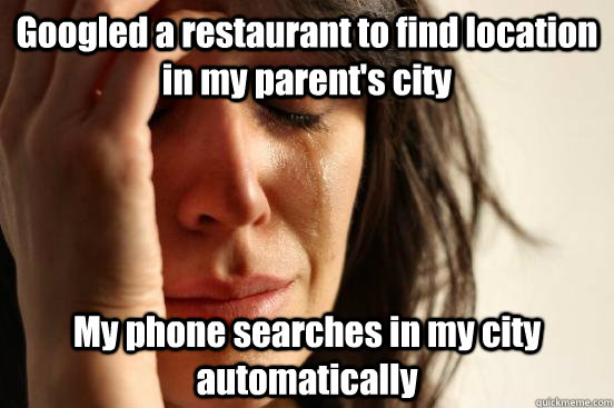 Googled a restaurant to find location in my parent's city My phone searches in my city automatically - Googled a restaurant to find location in my parent's city My phone searches in my city automatically  beta fwp