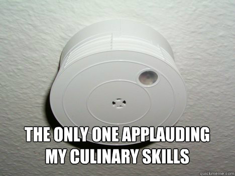 The only one applauding  my culinary skills - The only one applauding  my culinary skills  GG Smoke Detector