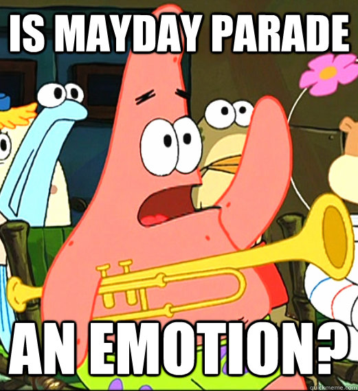 Is Mayday Parade an emotion?   Is mayonnaise an instrument