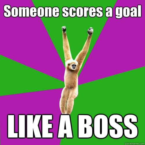 Someone scores a goal LIKE A BOSS - Someone scores a goal LIKE A BOSS  Over-used quote gibbon
