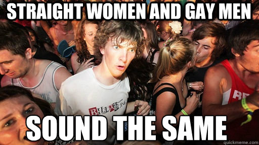 Straight women and gay men Sound the same - Straight women and gay men Sound the same  Sudden Clarity Clarence