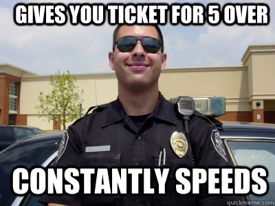 gives you ticket for 5 over constantly speeds