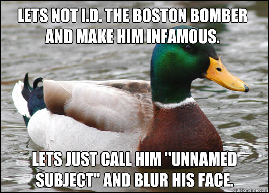 Lets not I.D. the boston bomber and make him infamous. lets just call him