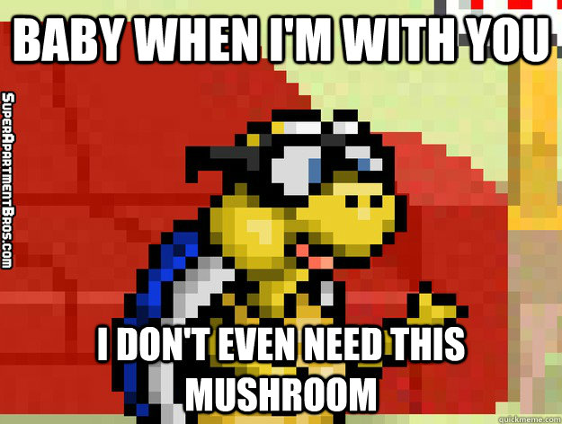 baby when i'm with you i don't even need this mushroom  Video Game Valentine
