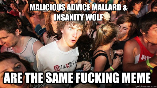 Malicious advice mallard &  insanity wolf are the same fucking meme - Malicious advice mallard &  insanity wolf are the same fucking meme  Sudden Clarity Clarence