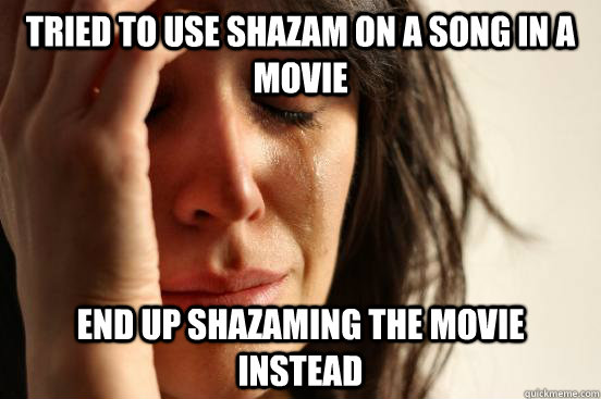 Tried to use shazam on a song in a movie End up shazaming the movie instead - Tried to use shazam on a song in a movie End up shazaming the movie instead  First World Problems