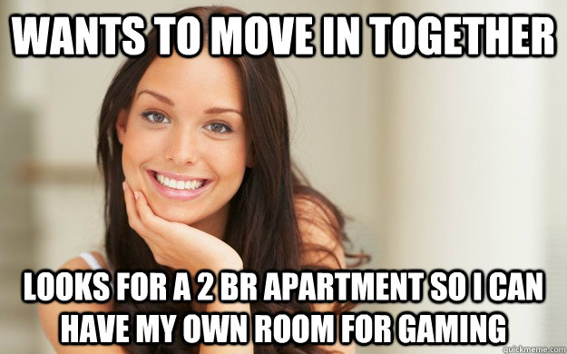 Wants to move in together looks for a 2 BR apartment so I can have my own room for gaming - Wants to move in together looks for a 2 BR apartment so I can have my own room for gaming  Good Girl Gina