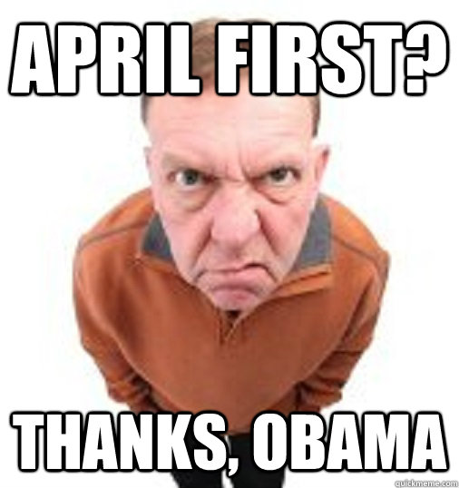 APRIL FIRST? THANKS, OBAMA - APRIL FIRST? THANKS, OBAMA  Thanks Obama