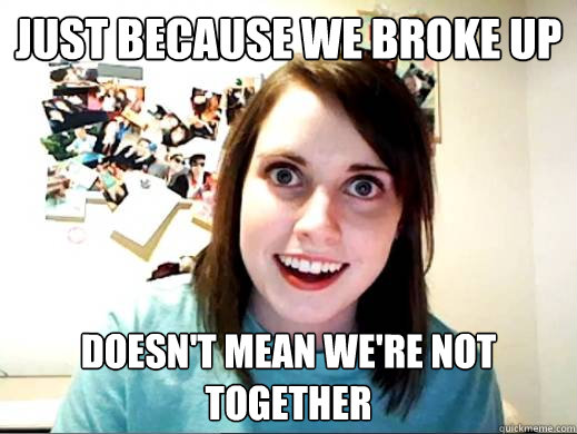 just because we broke up doesn't mean we're not together