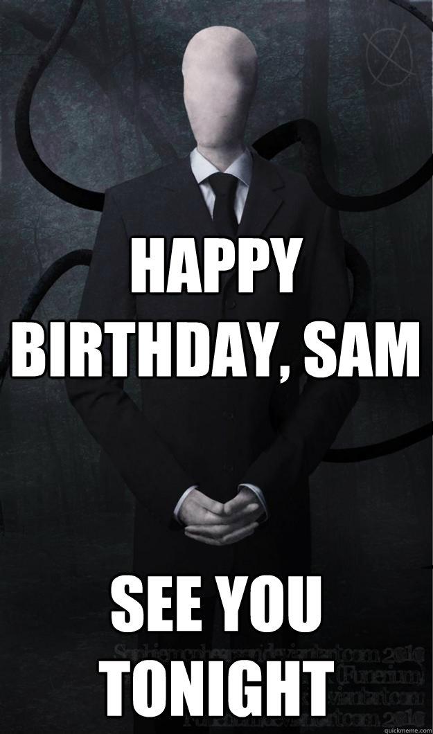 Happy Birthday, Sam See you tonight   Slenderman   quickmeme