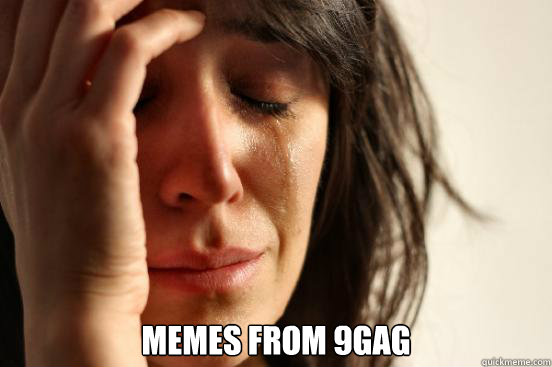 memes from 9gag -  memes from 9gag  First World Problems