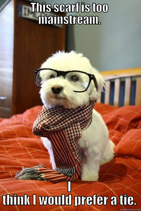 Tie Dog - THIS SCARF IS TOO MAINSTREAM. I THINK I WOULD PREFER A TIE. Hipster Dog