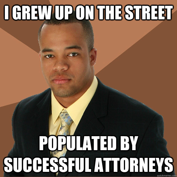 i grew up on the street populated by successful attorneys - i grew up on the street populated by successful attorneys  Successful Black Man