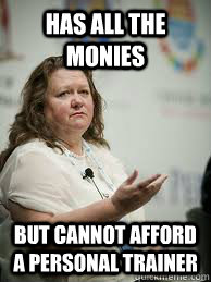 HAS ALL THE MONIES but cannot afford a personal trainer  Scumbag Gina Rinehart