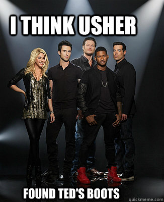 I think Usher found Ted's boots - I think Usher found Ted's boots  The Voice