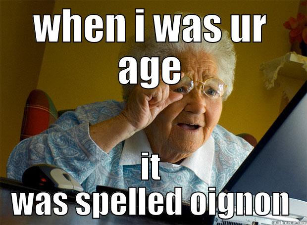 WHEN I WAS UR AGE IT WAS SPELLED OIGNON Grandma finds the Internet