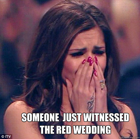 Someone  just witnessed the red Wedding