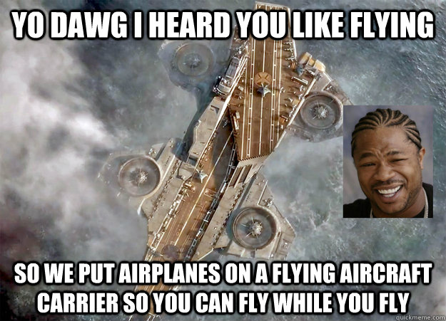 yo dawg i heard you like flying so we put airplanes on a flying aircraft carrier so you can fly while you fly