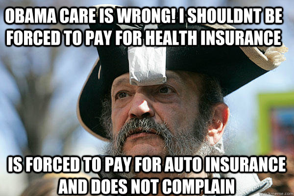 5ac874f2e97e87fa867d8eb41bd3e028036a27223e1ef15ddd04ffdb0b9cc491 obama care is wrong! i shouldnt be forced to pay for health,Auto Insurance Memes