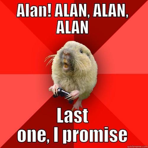 ALAN! ALAN, ALAN, ALAN LAST ONE, I PROMISE Gaming Gopher