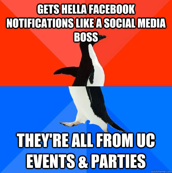 gets hella facebook notifications like a social media boss they're all from UC Events & Parties - gets hella facebook notifications like a social media boss they're all from UC Events & Parties  Socially Awesome Awkward Penguin