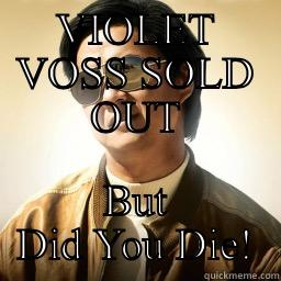 VIOLET VOSS SOLD OUT BUT DID YOU DIE! Mr Chow