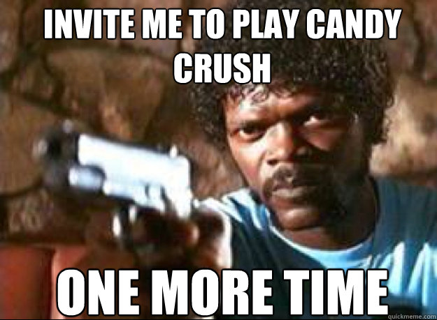 Invite me to play Candy Crush one more time