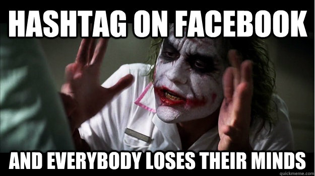Hashtag on Facebook AND EVERYBODY LOSES THEIR MINDS - Hashtag on Facebook AND EVERYBODY LOSES THEIR MINDS  Joker Mind Loss