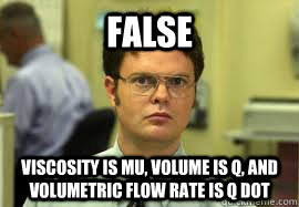 FALSE viscosity is mu, volume is Q, and volumetric flow rate is Q dot