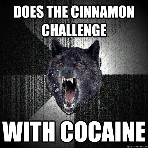 Does the cinnamon challenge With Cocaine  Insanity Wolf