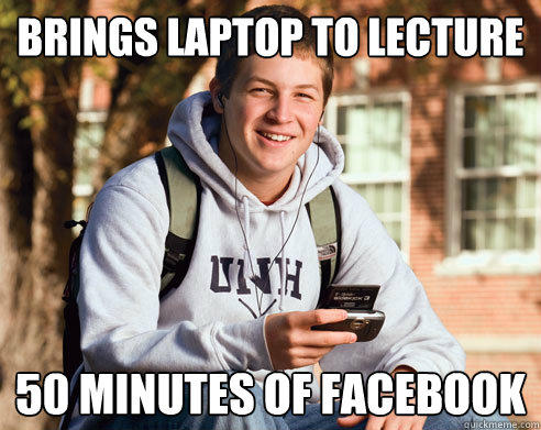 Brings laptop to lecture 50 minutes of facebook - Brings laptop to lecture 50 minutes of facebook  College Freshman