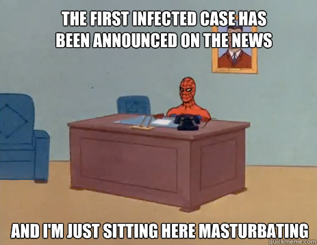 The first infected case has been announced on the news And i'm just sitting here masturbating - The first infected case has been announced on the news And i'm just sitting here masturbating  masturbating spiderman