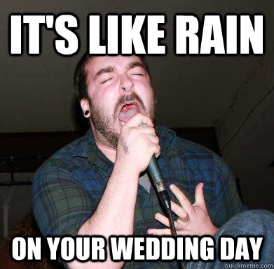 Its like rain on your wedding day screaming singer quickmeme its like rain on your wedding day junglespirit Gallery