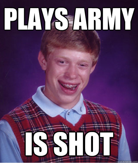 Plays army  is shot - Plays army  is shot  Bad Luck Brian