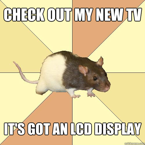 Check out my new TV it's got an LCD display