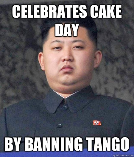 Celebrates cake day By banning Tango - Celebrates cake day By banning Tango  kimjongun