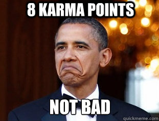 8 KARMA POINTS NOT BAD