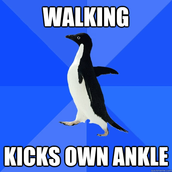 walking kicks own ankle - walking kicks own ankle  Socially Awkward Penguin