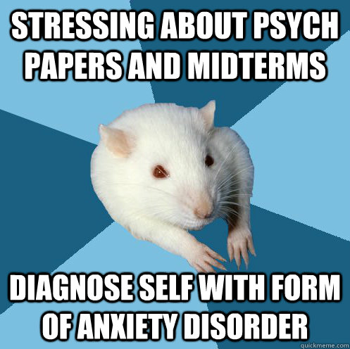 stressing about psych papers and midterms diagnose self with form of anxiety disorder