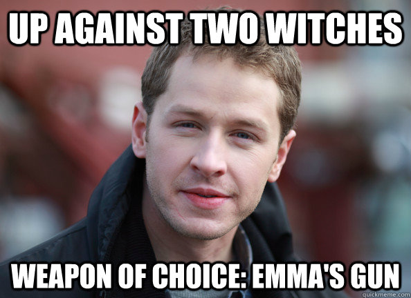 up against two witches weapon of choice: Emma's gun  Daring Dumbass David