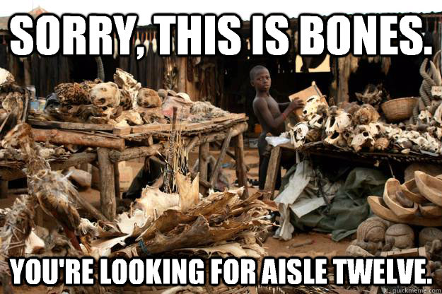 Sorry, this is bones. You're looking for aisle twelve. - Sorry, this is bones. You're looking for aisle twelve.  Voodoo Clerk
