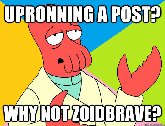 upronning a post? why not zoidbrave? - upronning a post? why not zoidbrave?  Misc