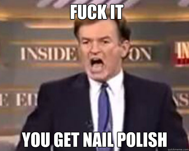 FUCK IT YOU GET NAIL POLISH - FUCK IT YOU GET NAIL POLISH  fuck it bill