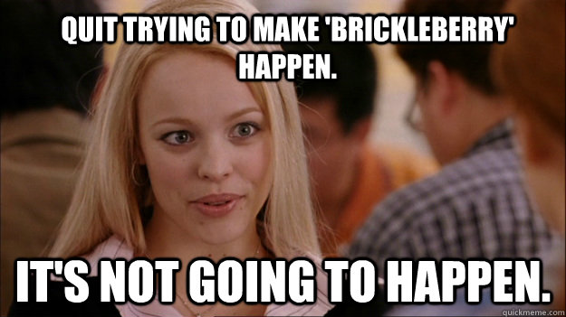 Quit trying to make 'Brickleberry' happen. It's NOT going to happen.  Mean Girls Carleton