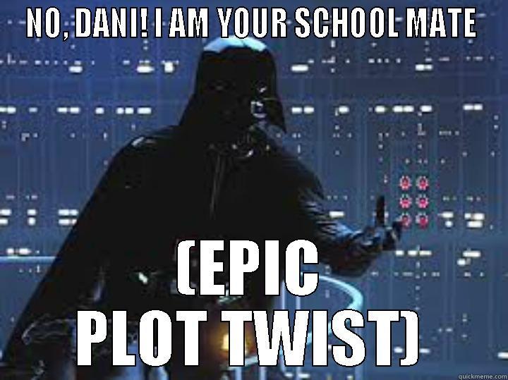 NO, DANI! I AM YOUR SCHOOL MATE (EPIC PLOT TWIST) Misc