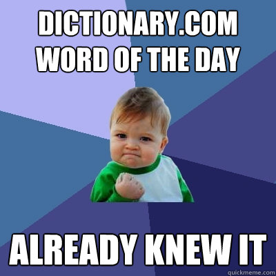 dictionary.com word of the day already knew it - dictionary.com word of the day already knew it  Success Kid